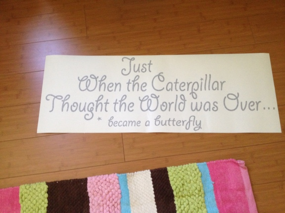 "As she did this quote from Wallums. They messed up and left out the ""it"" so we're waiting for a replacement. This will go above her bed."